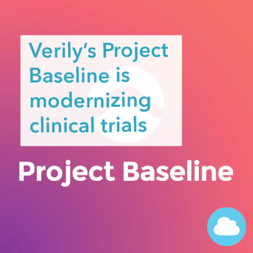 Verily's Project Baseline is modernizing clinical trials